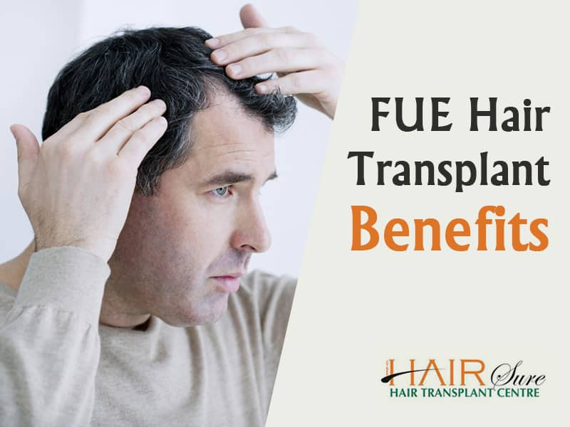 FUE Hair Transplant: Benefits