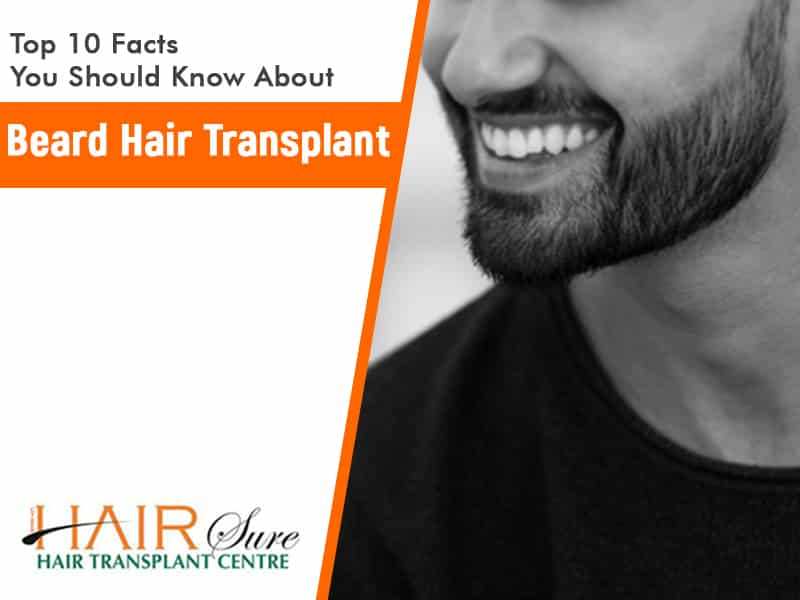Top 10 Facts You Should Know About Beard Hair Transplant