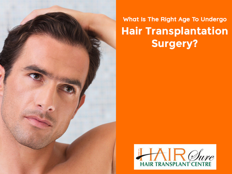 What Is The Right Age To Undergo Hair Transplantation Surgery?